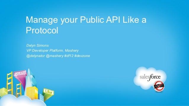 Manage your Public API Like aProtocolDelyn SimonsVP Developer Platform, Mashery@delynator @mashery #df12 #devzone