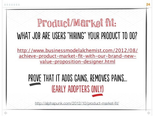 "24        Product/Market fit:At jB r ueS ""Hiig"" yu poUc o D?http://www.businessmodelalchemist.com/2012/08/ ..."