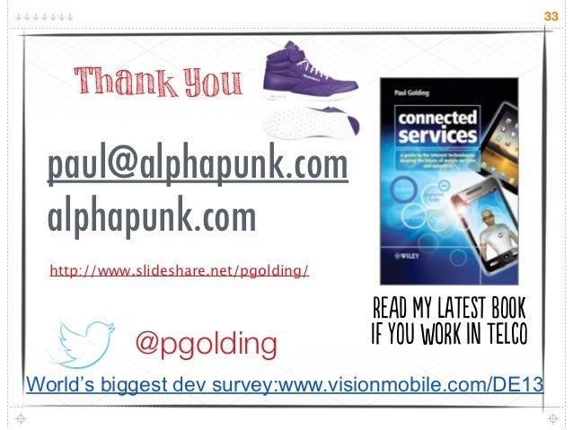 33     Thank You  paul@alphapunk.com  alphapunk.com  http://www.slideshare.net/pgolding/                                  ...