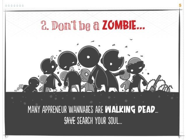 5    2. Don't be a Zombie...May AprNer WanBe E walking dead...             Se SeR Yr Sl...