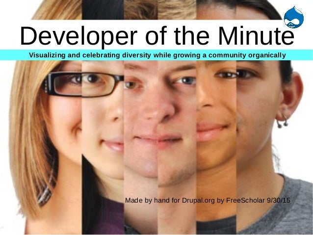 Developer of the Minute Made by hand for Drupal.org by FreeScholar 9/30/15 Visualizing and celebrating diversity while gro...