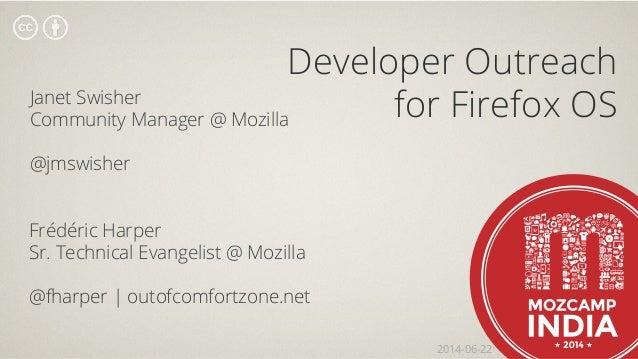 Developer Outreach for Firefox OS Frédéric Harper Sr. Technical Evangelist @ Mozilla @fharper | outofcomfortzone.net Janet...