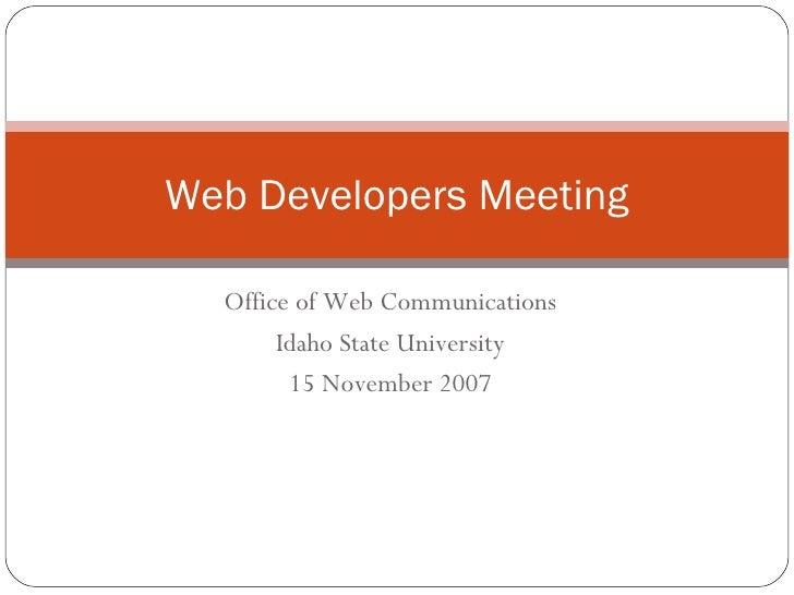 Web Developers Meeting    Office of Web Communications        Idaho State University         15 November 2007
