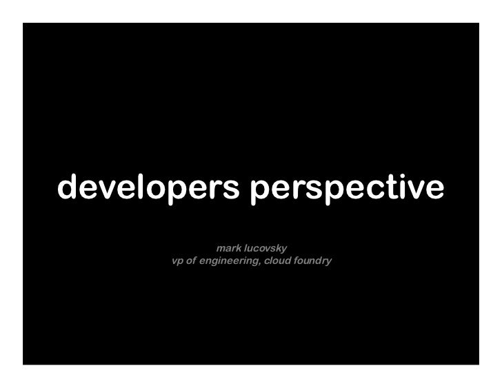 developers perspective               mark lucovsky      vp of engineering, cloud foundry