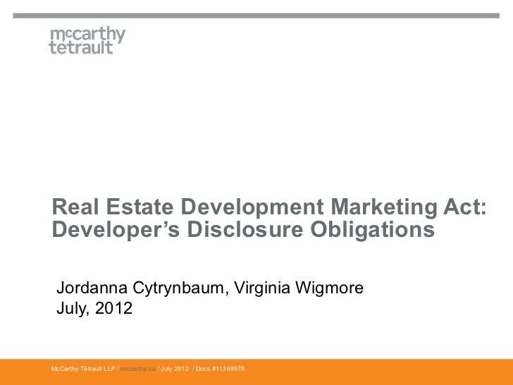 Real Estate Development Marketing Act:Developer's Disclosure Obligations Jordanna Cytrynbaum, Virginia Wigmore July, 2012M...