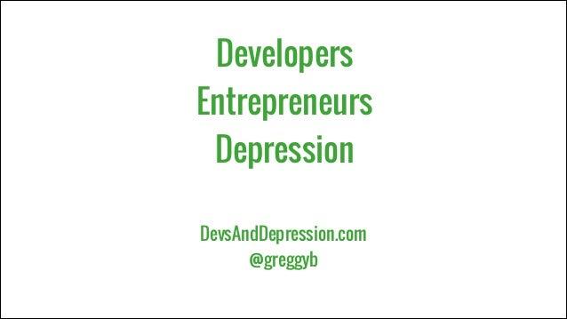 Developers Entrepreneurs Depression DevsAndDepression.com @greggyb
