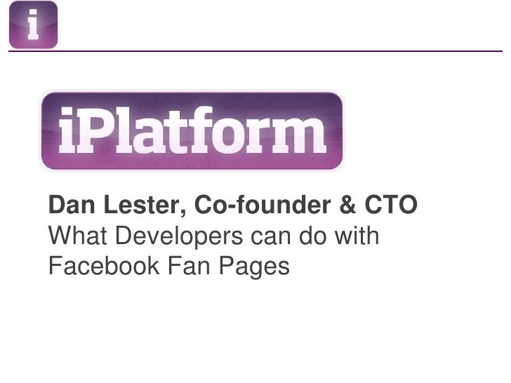 Dan Lester, Co-founder & CTOWhat Developers can do with Facebook Fan Pages<br />