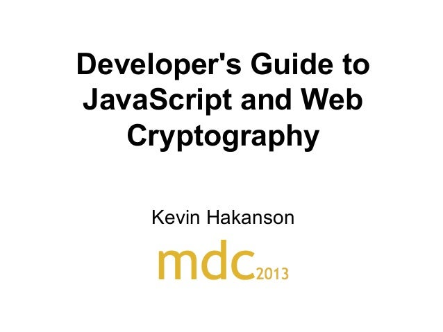 Developer's Guide to JavaScript and Web Cryptography Kevin Hakanson