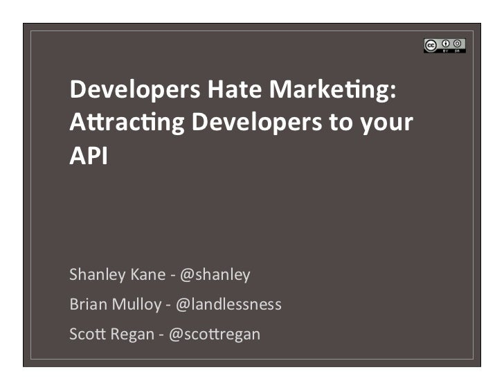Developers	  Hate	  Marke/ng:	  	  A4rac/ng	  Developers	  to	  your	  API	  Shanley	  Kane	  -­‐	  @shanley	  Brian	  Mul...