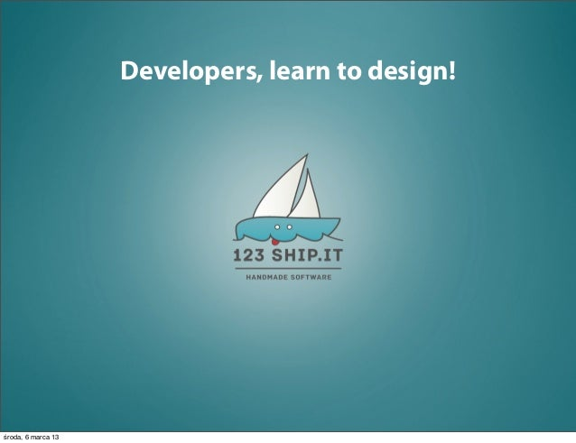 Developers, learn to design!środa, 6 marca 13