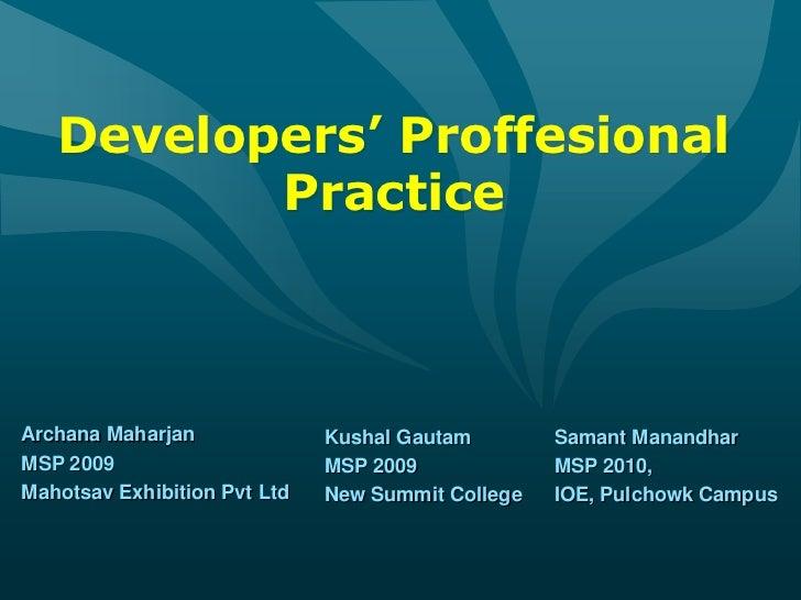 Developers' ProffesionalPractice<br />Archana Maharjan<br />MSP 2009<br />Mahotsav Exhibition Pvt Ltd<br />KushalGautam<br...