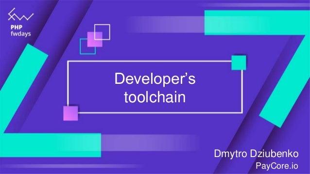 Developer's toolchain Dmytro Dziubenko PayCore.io