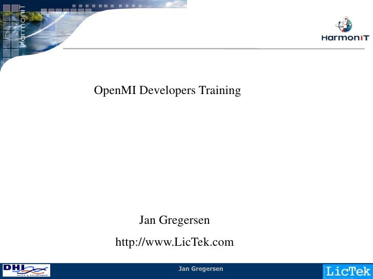 OpenMI Developers Training            Jan Gregersen    http://www.LicTek.com                Jan Gregersen   1