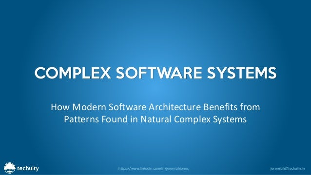 https://www.linkedin.com/in/jeremiahjones jeremiah@techuity.in COMPLEX SOFTWARE SYSTEMS How Modern Software Architecture B...
