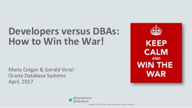 Copyright	©	2014,	Oracle	and/or	its	affiliates.	All	rights	reserved.		|	 Developers	versus	DBAs:	 How	to	Win	the	War!	 Maria...