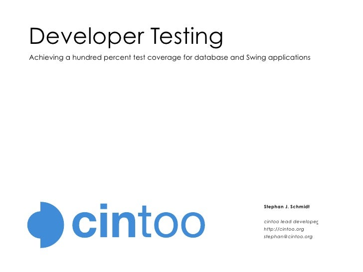 Developer Testing Achieving a hundred percent test coverage for database and Swing applications                           ...
