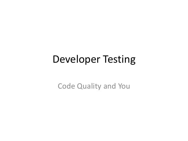 Developer TestingCode Quality and You
