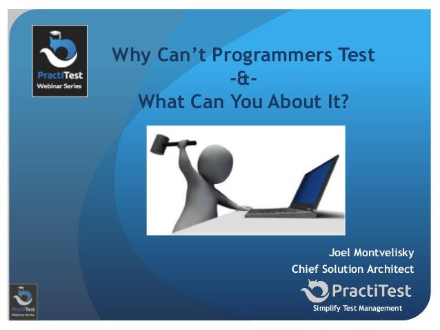 Joel Montvelisky Chief Solution Architect Simplify Test Management Why Can't Programmers Test -&- What Can You About It?