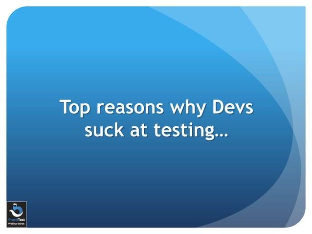 Top reasons why Devs suck at testing…