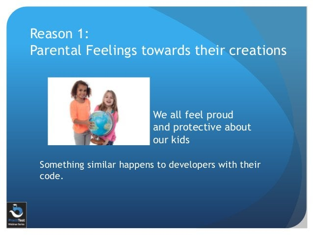 Reason 1: Parental Feelings towards their creations We all feel proud and protective about our kids Something similar happ...