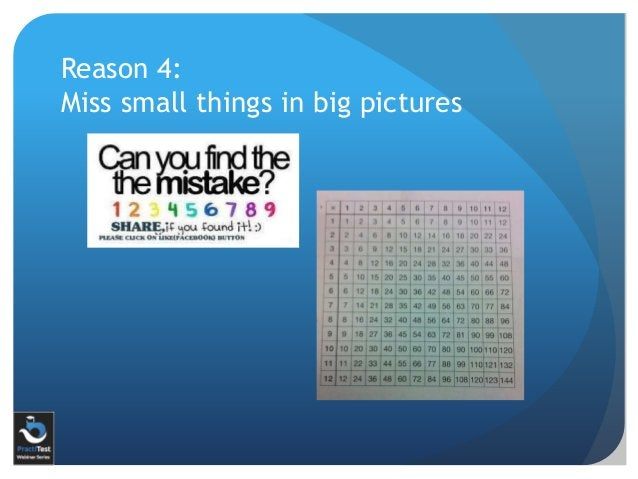 Reason 4: Miss small things in big pictures