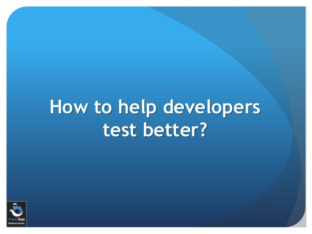 How to help developers test better?