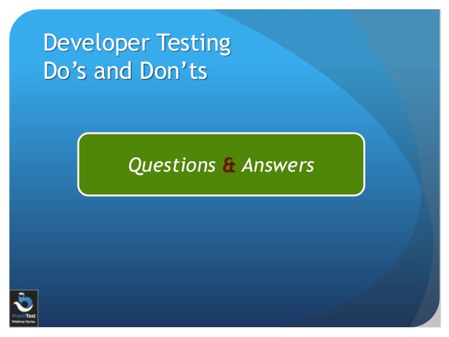Questions & Answers Developer Testing Do's and Don'ts