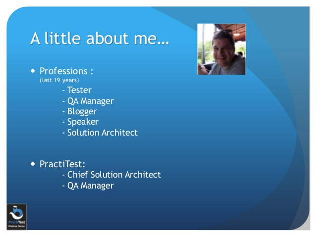 A little about me…  Professions : (last 19 years) - Tester - QA Manager - Blogger - Speaker - Solution Architect  Practi...