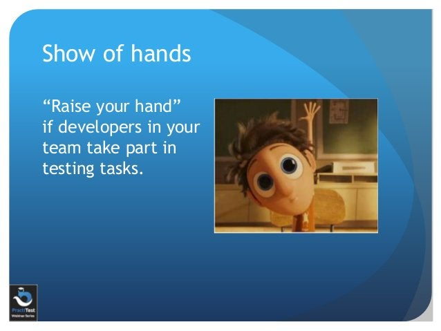 """Show of hands """"Raise your hand"""" if developers in your team take part in testing tasks."""