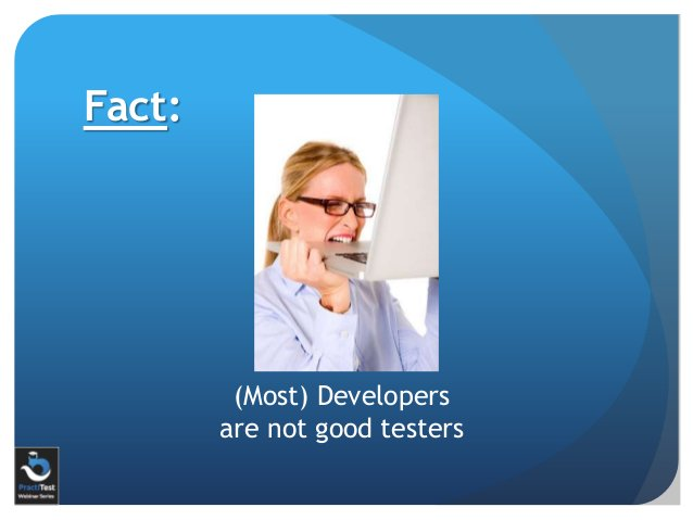 Fact: (Most) Developers are not good testers