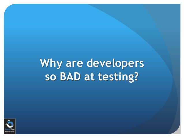 Why are developers so BAD at testing?