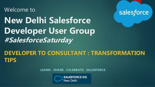 Welcome to New Delhi Salesforce Developer User Group #SalesforceSaturday LEARN . SHARE . CELEBRATE . SALESFORCE DEVELOPER ...