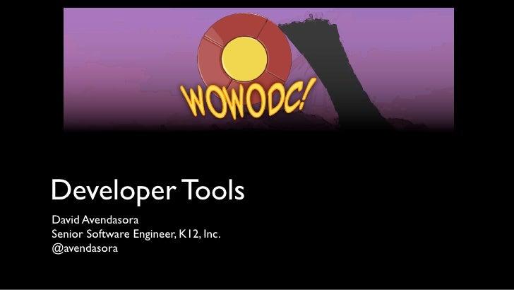 Developer ToolsDavid AvendasoraSenior Software Engineer, K12, Inc.@avendasora