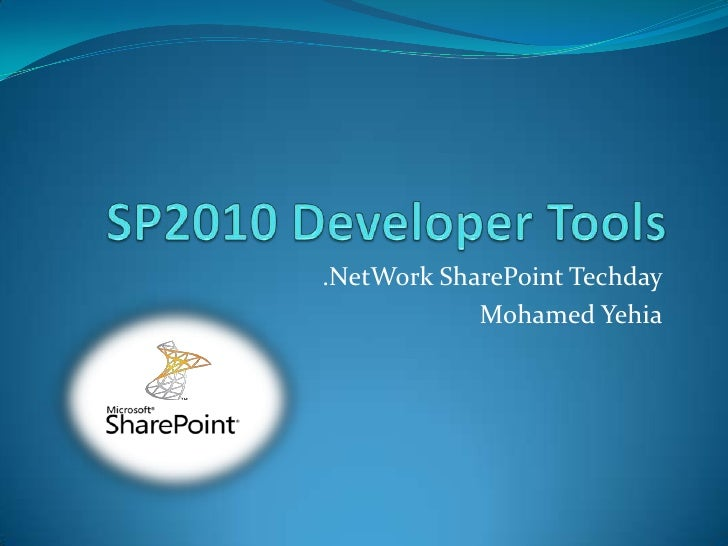 SP2010 Developer Tools<br />.NetWork SharePoint Techday<br />Mohamed Yehia<br />