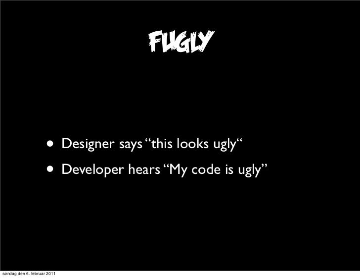 """fugly                     • Designer says """"this looks ugly""""                     • Developer hears """"My code is ugly""""søndag ..."""
