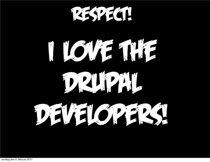 respect!                              i love the                                drupal                             develop...