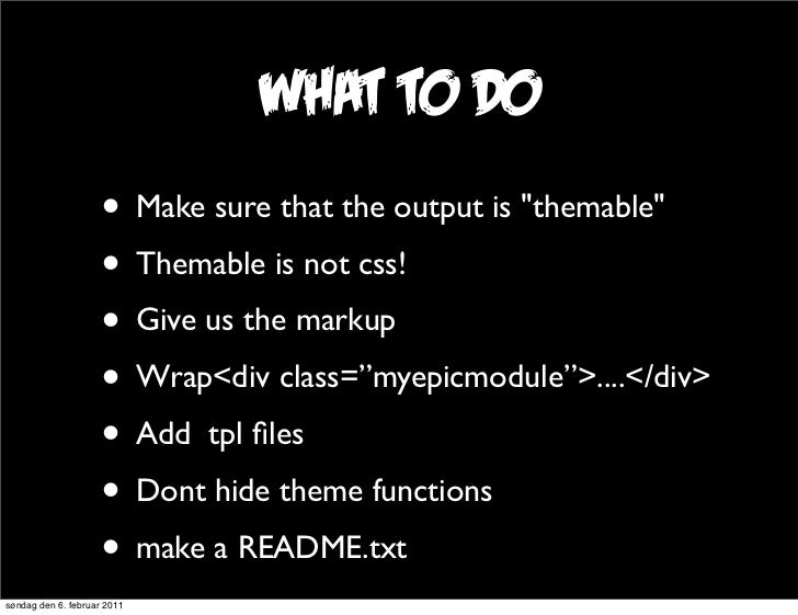 """what to do                     • Make sure that the output is """"themable""""                     • Themable is not css!       ..."""