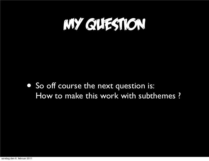 my question                     • So off course the next question is:                             How to make this work wi...