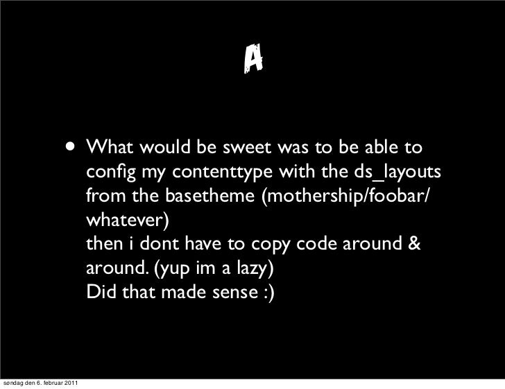 A                     • What would be sweet was to be able to                             config my contenttype with the ds...