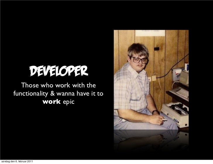 Developer            Those who work with the         functionality & wanna have it to                    work epicsøndag d...