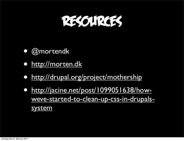 resources                     • @mortendk                     • http://morten.dk                     • http://drupal.org/p...