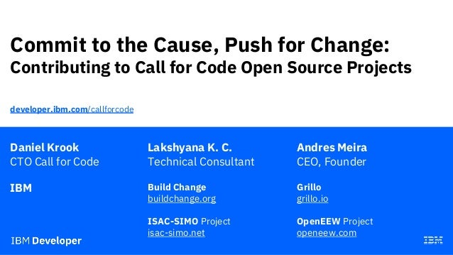 Commit to the Cause, Push for Change: Contributing to Call for Code Open Source Projects Daniel Krook CTO Call for Code IB...