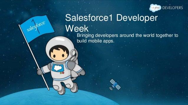 Salesforce1 Developer Week Bringing developers around the world together to build mobile apps.