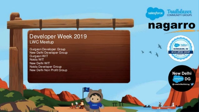 Developer Week 2019 LWC Meetup Gurgaon Developer Group New Delhi Developer Group Gurgaon WIT Noida WIT New Delhi WIT Noida...