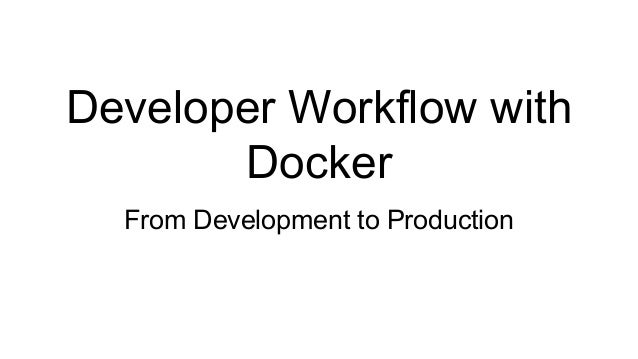 Developer Workflow with Docker From Development to Production