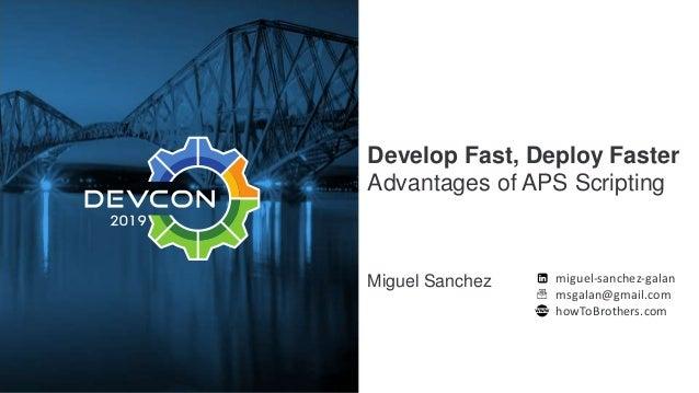 Develop Fast, Deploy Faster Advantages of APS Scripting Miguel Sanchez miguel-sanchez-galan msgalan@gmail.com howToBrother...