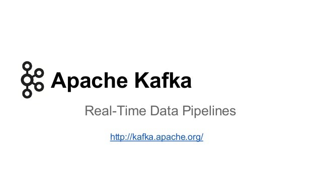Apache Kafka Real-Time Data Pipelines http://kafka.apache.org/