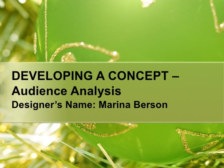 DEVELOPING A CONCEPT – Audience Analysis   Designer's Name: Marina Berson