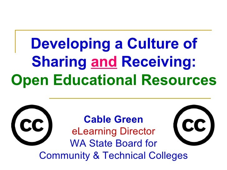 Developing a Culture of Sharing  and  Receiving: Open Educational Resources Cable Green eLearning Director WA State Board ...