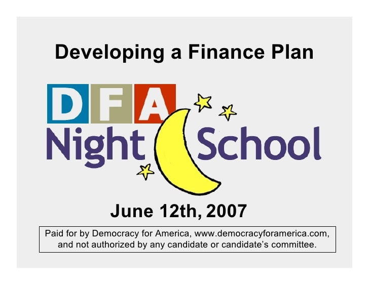 Developing a Finance Plan                   June 12th, 2007 Paid for by Democracy for America, www.democracyforamerica.com...